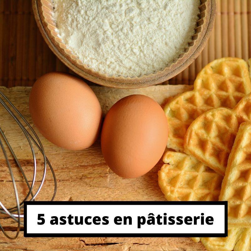 astuces en pâtisserie